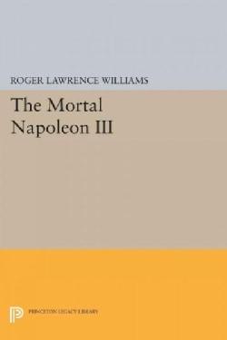 The Mortal Napoleon III (Paperback)