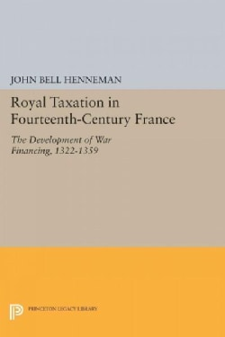 Royal Taxation in Fourteenth-century France: The Development of War Financing 1322-1359 (Paperback)
