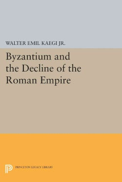 Byzantium and the Decline of the Roman Empire (Paperback)