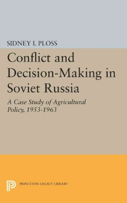 Conflict and Decision-making in Soviet Russia: A Case Study of Agricultural Policy 1953-1963 (Paperback)