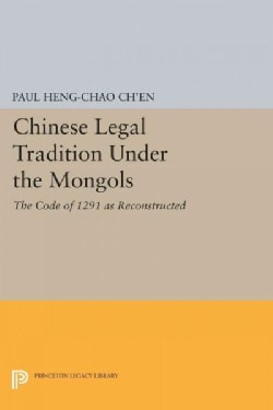 Chinese Legal Tradition Under the Mongols: The Code of 1291 As Reconstructed (Paperback)
