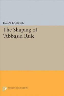 The Shaping of 'abbasid Rule (Hardcover)