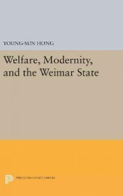 Welfare, Modernity, and the Weimar State 1919-1933 (Hardcover)
