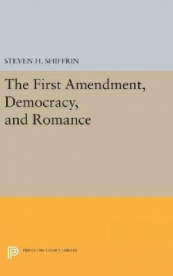 The First Amendment, Democracy, and Romance (Hardcover)