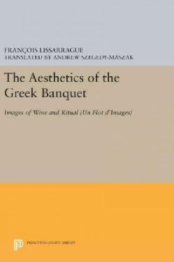 The Aesthetics of the Greek Banquet: Images of Wine and Ritual (Un Flot d'Images) (Hardcover)