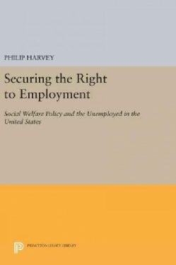 Securing the Right to Employment: Social Welfare Policy and the Unemployed in the United States (Hardcover)