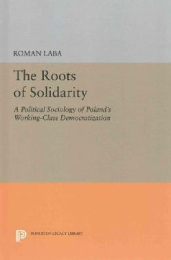 The Roots of Solidarity: A Political Sociology of Poland's Working-Class Democratization (Hardcover)