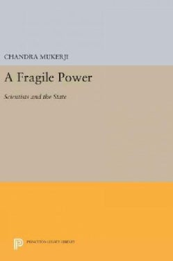 A Fragile Power: Scientists and the State (Hardcover)