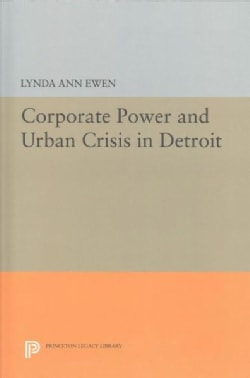 Corporate Power and Urban Crisis in Detroit (Hardcover)