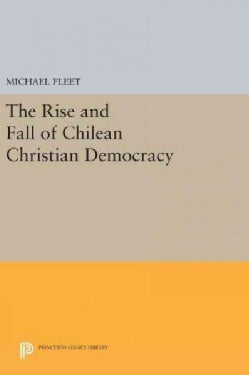 The Rise and Fall of Chilean Christian Democracy (Hardcover)