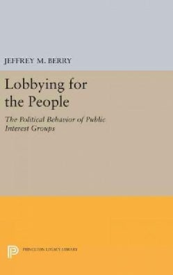 Lobbying for the People: The Political Behavior of Public Interest Groups (Hardcover)