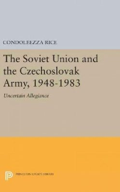 The Soviet Union and the Czechoslovak Army 1948-1983: Uncertain Allegiance (Hardcover)