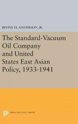 The Standard-vacuum Oil Company and United States East Asian Policy 1933-1941 (Hardcover)