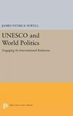 UNESCO and World Politics: Engaging in International Relations (Hardcover)