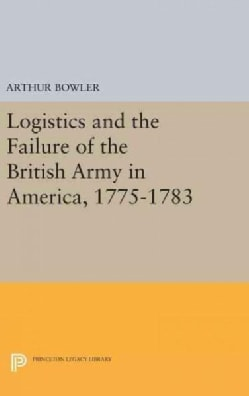 Logistics and the Failure of the British Army in America 1775-1783 (Hardcover)