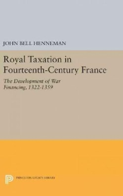 Royal Taxation in Fourteenth-century France: The Development of War Financing, 1322-1359 (Hardcover)