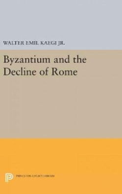 Byzantium and the Decline of the Roman Empire (Hardcover)