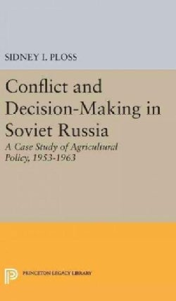 Conflict and Decision-making in Soviet Russia: A Case Study of Agricultural Policy, 1953-1963 (Hardcover)