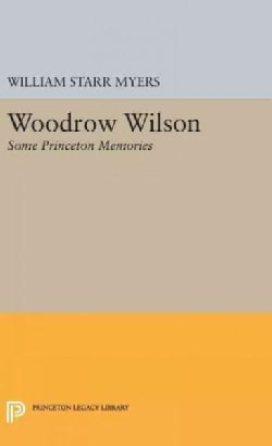 Woodrow Wilson: Some Princeton Memories (Hardcover)