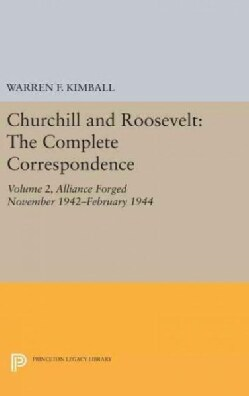 Churchill & Roosevelt: The Complete Correspondence: Alliance Forged November 1942-February 1944 (Hardcover)