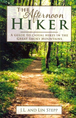 The Afternoon Hiker: A Guide to Casual Hikes in the Great Smokey Mountains (Paperback)