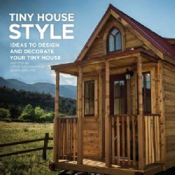 Tiny House Style: Ideas to Design and Decorate Your Tiny House (Paperback)