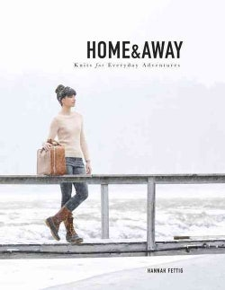 Home & Away: Knits for Everyday Adventures (Paperback)