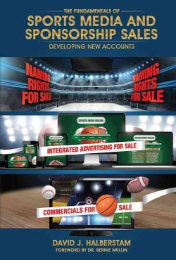 The Fundamentals of Sports Media and Sponsorship Sales: Developing New Accounts (Hardcover)