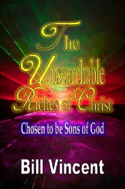 The Unsearchable Riches of Christ: Chosen to Be Sons of God (Paperback)