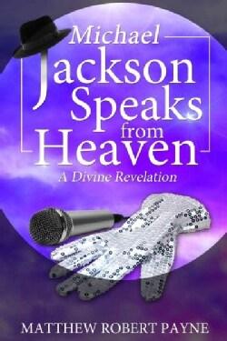 Michael Jackson Speaks from Heaven: A Divine Revelation (Paperback)