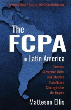 The FCPA in Latin America: Common Corruption Risks and Effective Compliance Strategies for the Region (Paperback)