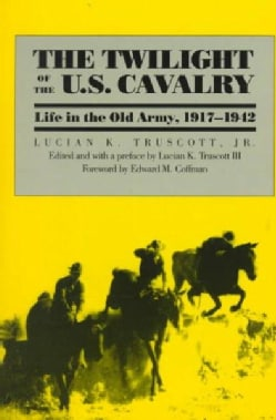 The Twilight of the U.S. Cavalry: Life in the Old Army, 1917-1942 (Paperback)
