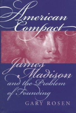 American Compact: James Madison and the Problem of Founding (Hardcover)