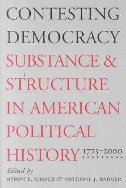 Contesting Democracy: Substance and Structure in American Political History, 1775-2000 (Paperback)