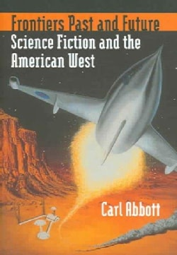 Frontiers Past And Future: Science Fiction And the American West (Hardcover)