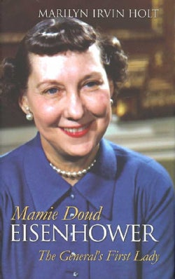 Mamie Doud Eisenhower: The General's First Lady (Hardcover)