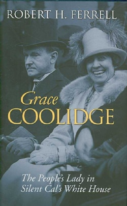 Grace Coolidge: The People's Lady in Silent Cal's White House (Hardcover)