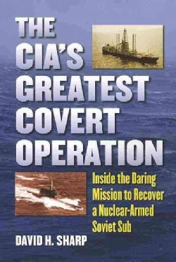 The CIA's Greatest Covert Operation: Inside the Daring Mission to Recover a Nuclear-Armed Soviet Sub (Paperback)