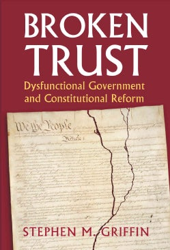 Broken Trust: Dysfunctional Government and Constitutional Reform (Hardcover)