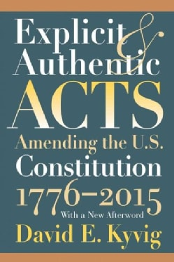 Explicit and Authentic Acts: Amending the U.S. Constitution, 1776-2015 (Paperback)