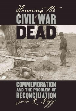 Honoring the Civil War Dead: Commemoration and the Problem of Reconciliation (Paperback)