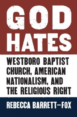 God Hates: Westboro Baptist Church, American Nationalism, and the Religious Right (Hardcover)