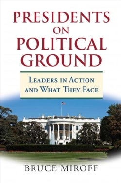 Presidents on Political Ground: Leaders in Action and What They Face (Hardcover)