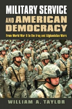 Military Service and American Democracy: From World War II to the Iraq and Afghanistan Wars (Hardcover)