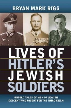 Lives of Hitler's Jewish Soldiers: Untold Tales of Men of Jewish Descent Who Fought for the Third Reich (Paperback)