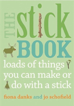 The Stick Book: Loads of Things You Can Make or Do With a Stick (Paperback)