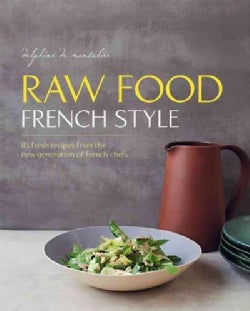 Raw Food French Style: 115 Fresh Recipes from the New Generation of French Chefs (Hardcover)