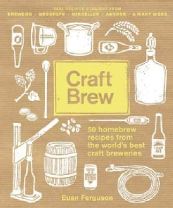 Craft Brew: 50 Homebrew Recipes from the World's Best Craft Breweries (Hardcover)