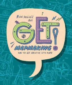 Get Mapmaking: How to Get Creative With Maps (Paperback)