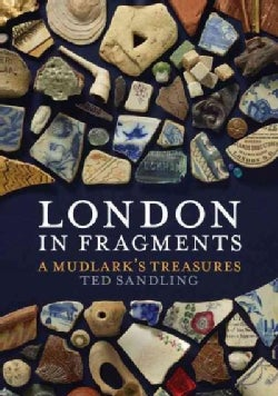 London in Fragments: A Mudlark's Treasures (Hardcover)